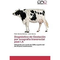 Diagnóstico de Gestación por ecografía transrectal post I.A: Utilizando una sonda de 5 Mhz a partir del día 30...
