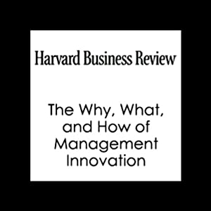 The Why, What, and How of Management Innovation (Harvard Business Review) | [Gary Hamel, Harvard Business Review]