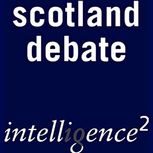 Let's Get Rid of Scotland: An Intelligence Squared Debate | [Intelligence Squared Limited]
