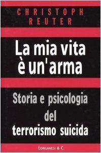 la-mia-vita-e-unarma-storia-e-psicologia-del-terrorismo-suicida