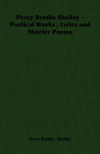 Percy Bysshe Shelley - Poetical Works , Lyrics and Shorter Poems