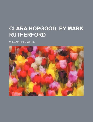 Clara Hopgood, by Mark Rutherford