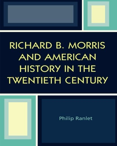 richard-b-morris-and-american-history-in-the-twentieth-century-by-philip-ranlet-2004-08-31