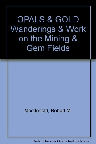 Image for OPALS & GOLD Wanderings & Work on the Mining & Gem Fields