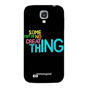 HomeSoGood Create Something Out Of Nothing Black 3D Mobile Case For Samsung S4 ( Back Cover)