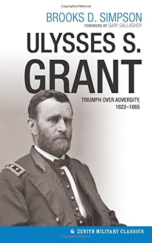 Ulysses S. Grant: Triumph Over Adversity, 1822-1865 (Military Classics)