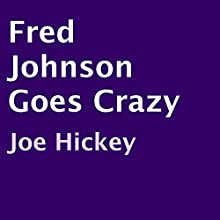 Fred Johnson Goes Crazy (       UNABRIDGED) by Joe Hickey Narrated by Dara Rosenberg