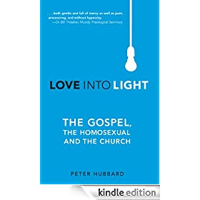 Love Into Light: The Gospel, the Homosexual and the Church