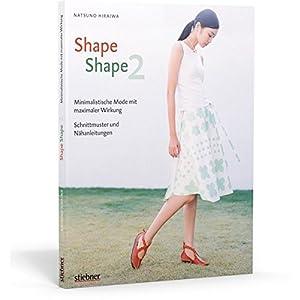 Shape Shape 2 - Minimalistische Mode mit maximaler Wirkung - Schnittmuster und Nähan