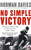 No Simple Victory: World War II in Europe, 1939-1945 (0143114093) by Davies, Norman