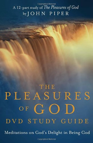 The Pleasures of God Study Guide: Meditations on God's Delight in Being God, Desiring God