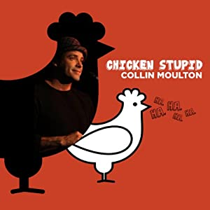 Chicken Stupid | [Collin Moulton]