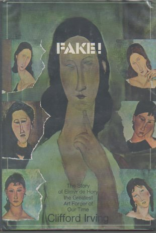 Fake! The Story of Elmyr De Hory, the Greatest Art Forger of Our Time by Clifford Irving
