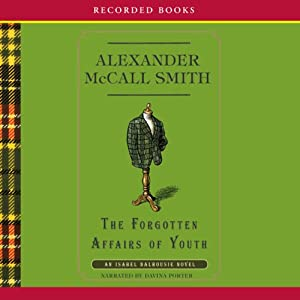 The Forgotten Affairs of Youth: An Isabel Dalhousie Novel | [Alexander McCall Smith]