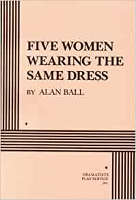 Five Women Wearing the Same Dress: Amazon.co.uk: Alan Ball ...