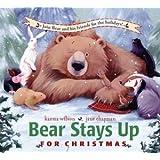 Bear Stays up for Christmas ~ Karma Wilson
