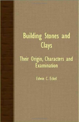 Building Stones And Clays; Their Origin, Characters And Examination