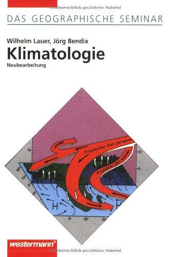 Klimatologie: 2. neubearbeitete und korrigierte Auflage 2006 (Das Geographische Seminar)