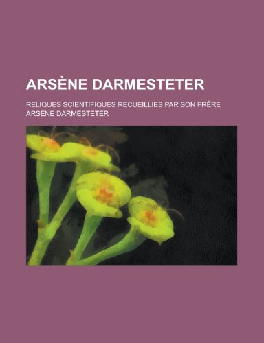 Arsene Darmesteter; Reliques Scientifiques Recueillies Par Son Frere