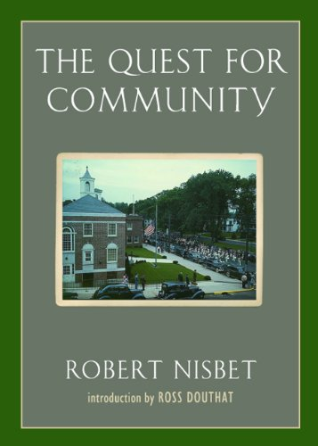 The Quest for Community: A Study in the Ethics of Order and Freedom (Background: Essential Texts for the Conservative Mind), Robert Nisbet