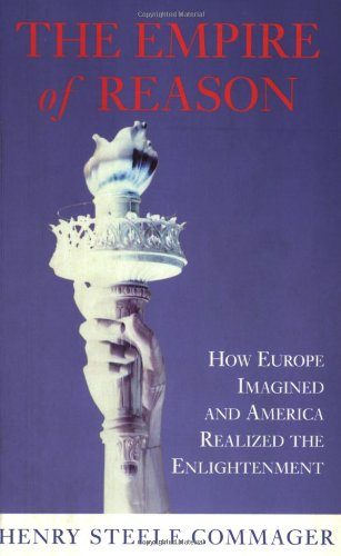 The Empire of Reason: How Europe Imagined and America Realized the Enlightenment (Phoenix series): Henry Steele Commager: 9781842120767: Amazon.com: Books