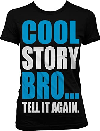 Cool Story Bro... Tell It Again. Juniors Guido T-shirt, Big and Bold Funny Statements Juniors Shirt, Small, Black