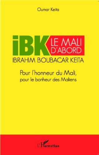 ibk-le-mali-dabord-pour-lhonneur-du-mali-pour-le-bonheur-des-maliens