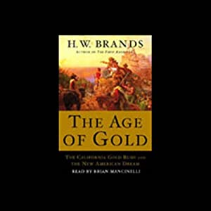 The Age of Gold: The California Gold Rush and the New American Dream | [H.W. Brands]