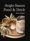 img - for Anglo-Saxon Food and Drink: Production, Processing, Distribution, and Consumption [Paperback] [2010] Ann Hagen book / textbook / text book