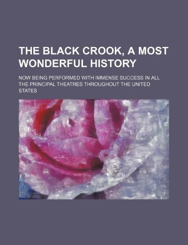 The black crook, a most wonderful history; Now being performed with immense success in all the principal theatres throughout the United States
