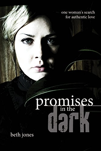 Beth Jones - Promises In The Dark: One Woman's Search for Authentic Love