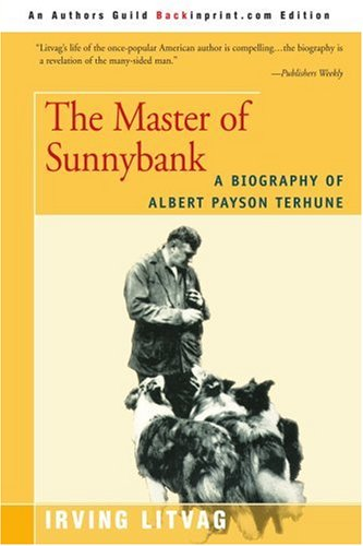The Master of Sunnybank: A Biography of Albert Payson Terhune