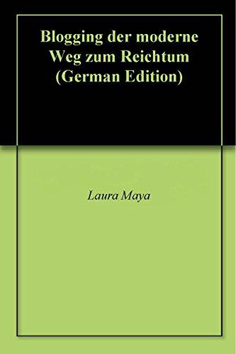 Book: Blogging der moderne Weg zum Reichtum (German Edition) by Laura Maya