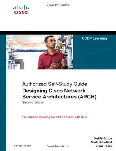 Designing Cisco Network Service Architectures (ARCH) (Authorized Self-Study Guide) (2nd Edition) 2nd (second) Edition by Hutton, Keith T., Schofield, Mark D., Teare, Diane published by Cisco Press (2009)