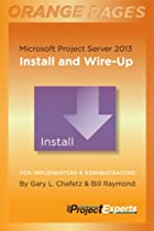 Microsoft Project Server 2013: Install and Wire-Up (Orange Pages)