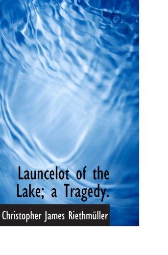 Launcelot of the Lake; a Tragedy.