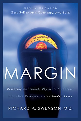 Margin: Restoring Emotional, Physical, Financial, and Time Reserves to Overloaded Lives