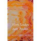 Vom Saulus zum Paulus: Ein Weg vom Soldaten zum Heilervon &#34;Thomas Karl&#34;