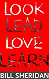 Look, Lead, Love, Learn: Four Steps to Better Business, a Better Life - and Conquering Complexity in the Process