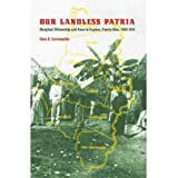 [Our Landless Patria: Marginal Citizenship and Race in Caguas, Puerto Rico, 1880-1910 [ OUR LANDLESS PATRIA: MARGINAL...