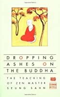 Dropping Ashes on the Buddha: The Teaching of Zen Master Seung Sahn