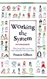 Francis Gilbert Working the System: How to Get the Very Best State Education for Your Child