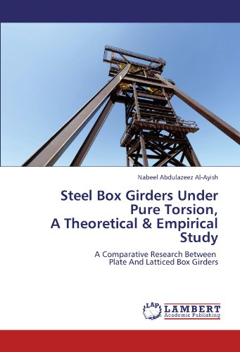Steel Box Girders Under Pure Torsion,  A Theoretical & Empirical Study: A Comparative Research Between   Plate And Latticed Box Girders PDF