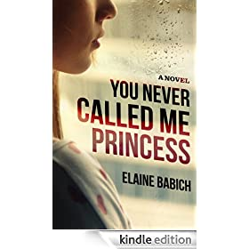 You Never Called Me Princess (The Kaitlyn Chronicles Book 1)