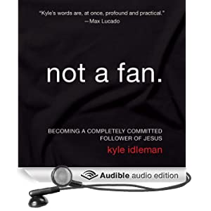 Not a Fan: Becoming a Completely Committed Follower of Jesus (Unabridged)