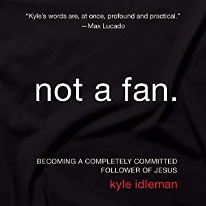 Not a Fan: Becoming a Completely Committed Follower of Jesus Audiobook