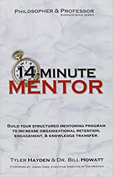 Philosopher And The Professor Business Book Series: 14-Minute Mentor - A Fable And Lecture That Helps Leaders Build Mentor Programs That Retain & Reenergize Your Workforce