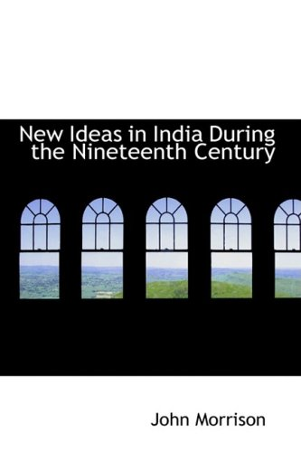 New Ideas in India During the Nineteenth Century: A Study of Social Political and Religious Develo