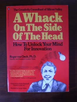 A Whack On the Side of the Head: How to Unlock Your Mind for Innovation, Roger Von Oech