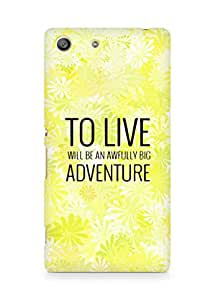 AMEZ to live will be an awfully big adventure Back Cover For Sony Xperia M5